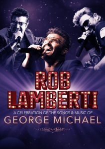 Rob Lamberti – A Celebration of the Songs and Music of George Michael